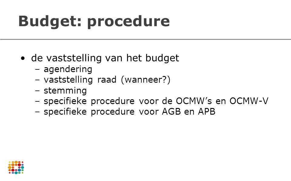 Budget: procedure de vaststelling van het budget –agendering –vaststelling raad (wanneer?) –stemming –specifieke procedure voor de OCMW's en OCMW-V –s