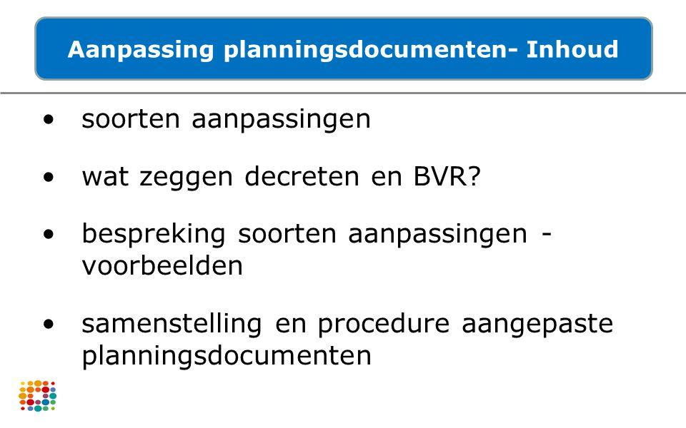 soorten aanpassingen wat zeggen decreten en BVR? bespreking soorten aanpassingen - voorbeelden samenstelling en procedure aangepaste planningsdocument