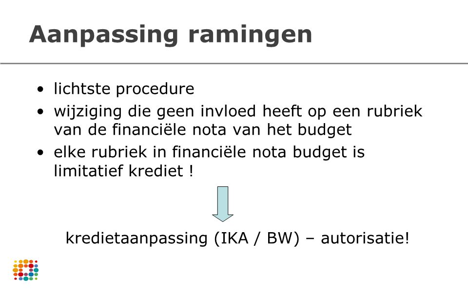 Aanpassing ramingen lichtste procedure wijziging die geen invloed heeft op een rubriek van de financiële nota van het budget elke rubriek in financiël