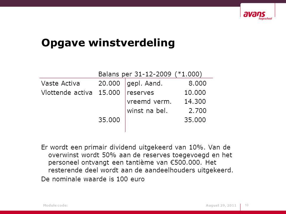 Module code: August 29, 2011 Opgave winstverdeling Balans per 31-12-2009 (*1.000) Vaste Activa20.000gepl. Aand. 8.000 Vlottende activa15.000reserves10