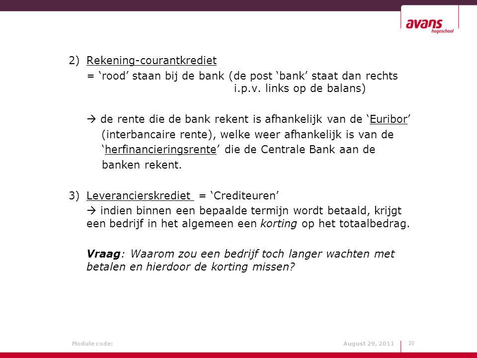 Module code: August 29, 2011 2)Rekening-courantkrediet = 'rood' staan bij de bank (de post 'bank' staat dan rechts i.p.v. links op de balans)  de ren