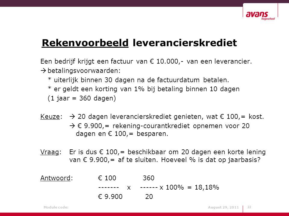 Module code: August 29, 2011 Rekenvoorbeeld leverancierskrediet Een bedrijf krijgt een factuur van € 10.000,- van een leverancier.  betalingsvoorwaar