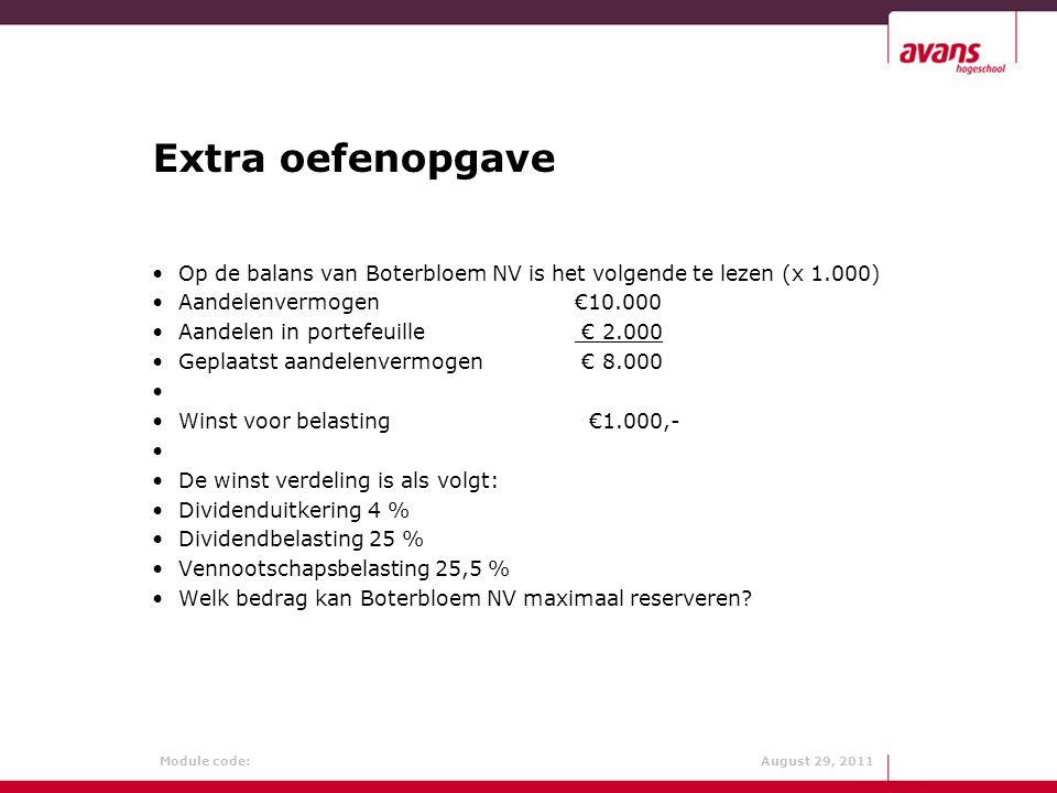 Module code: August 29, 2011 Extra oefenopgave Op de balans van Boterbloem NV is het volgende te lezen (x 1.000) Aandelenvermogen€10.000 Aandelen in p