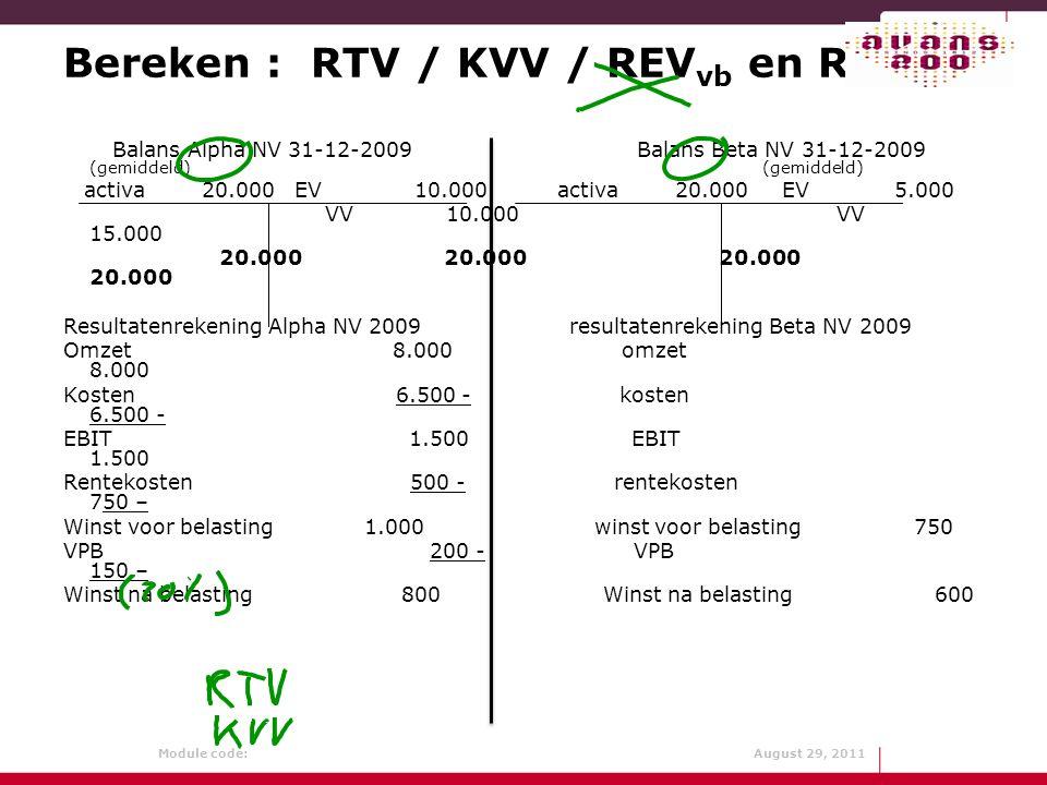 Module code: August 29, 2011 Bereken : RTV / KVV / REV vb en REV nb Balans Alpha NV 31-12-2009 Balans Beta NV 31-12-2009 (gemiddeld) (gemiddeld) activ