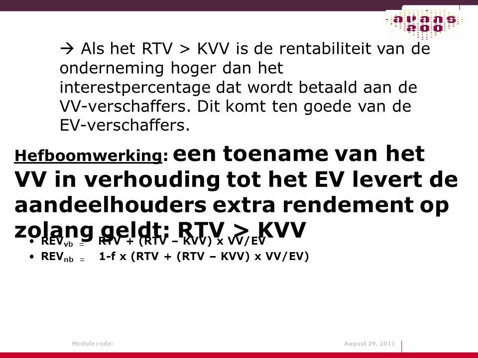 Module code: August 29, 2011 Hefboomwerking: een toename van het VV in verhouding tot het EV levert de aandeelhouders extra rendement op zolang geldt: