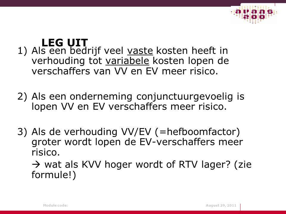 Module code: August 29, 2011 LEG UIT 1)Als een bedrijf veel vaste kosten heeft in verhouding tot variabele kosten lopen de verschaffers van VV en EV m