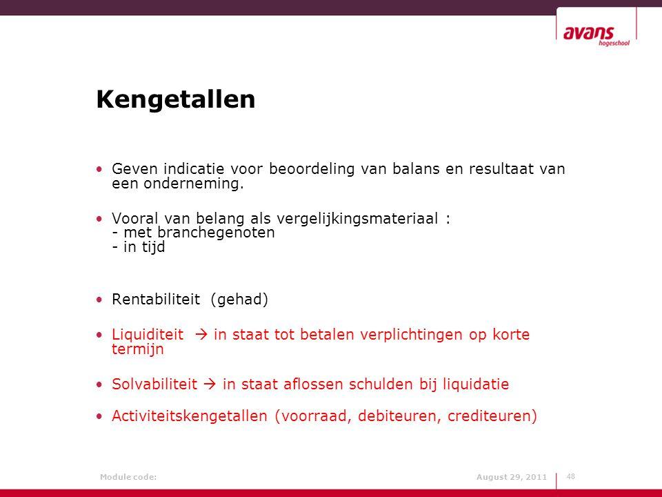 Module code: August 29, 2011 Kengetallen Geven indicatie voor beoordeling van balans en resultaat van een onderneming. Vooral van belang als vergelijk