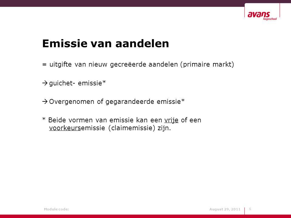 Module code: August 29, 2011 Emissie van aandelen = uitgifte van nieuw gecreëerde aandelen (primaire markt)  guichet- emissie*  Overgenomen of gegar