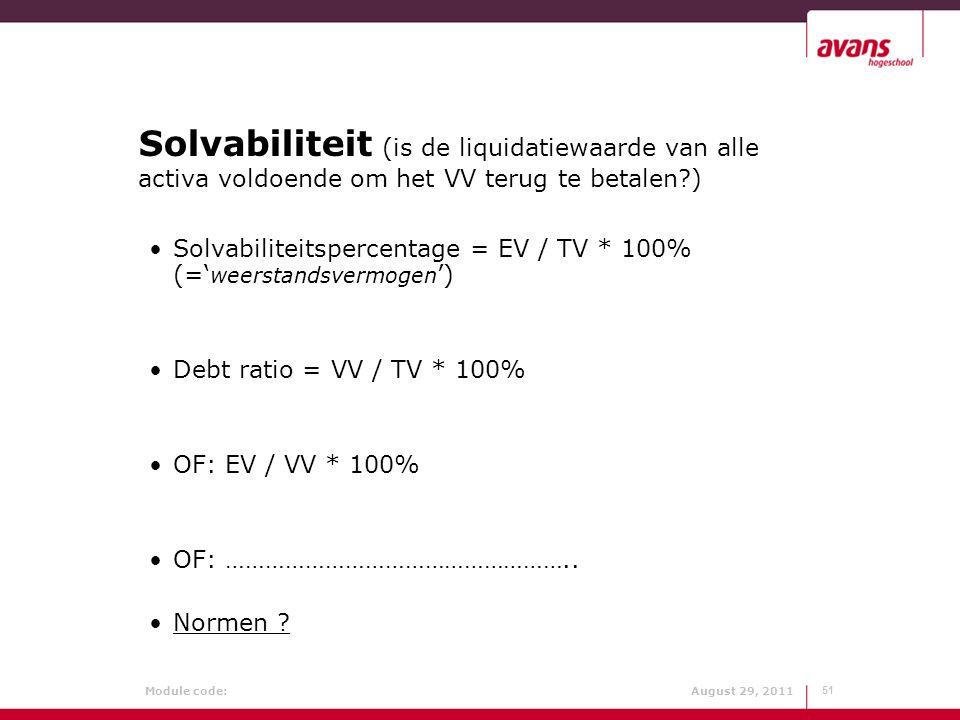 Module code: August 29, 2011 Solvabiliteit (is de liquidatiewaarde van alle activa voldoende om het VV terug te betalen?) Solvabiliteitspercentage = E