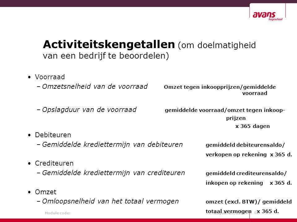 Module code: August 29, 2011 Activiteitskengetallen (om doelmatigheid van een bedrijf te beoordelen) Voorraad –Omzetsnelheid van de voorraad Omzet teg