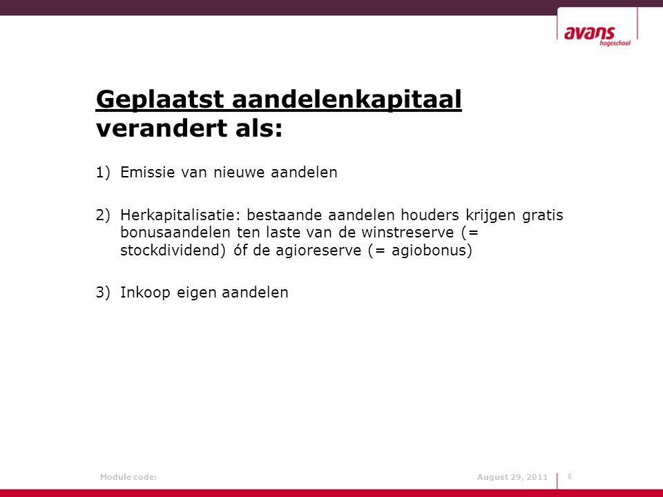 Module code: August 29, 2011 Geplaatst aandelenkapitaal verandert als: 1)Emissie van nieuwe aandelen 2)Herkapitalisatie: bestaande aandelen houders kr