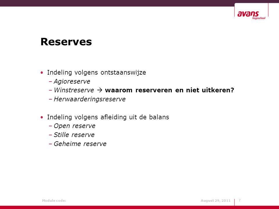 Module code: August 29, 2011 Reserves Indeling volgens ontstaanswijze –Agioreserve –Winstreserve  waarom reserveren en niet uitkeren? –Herwaarderings