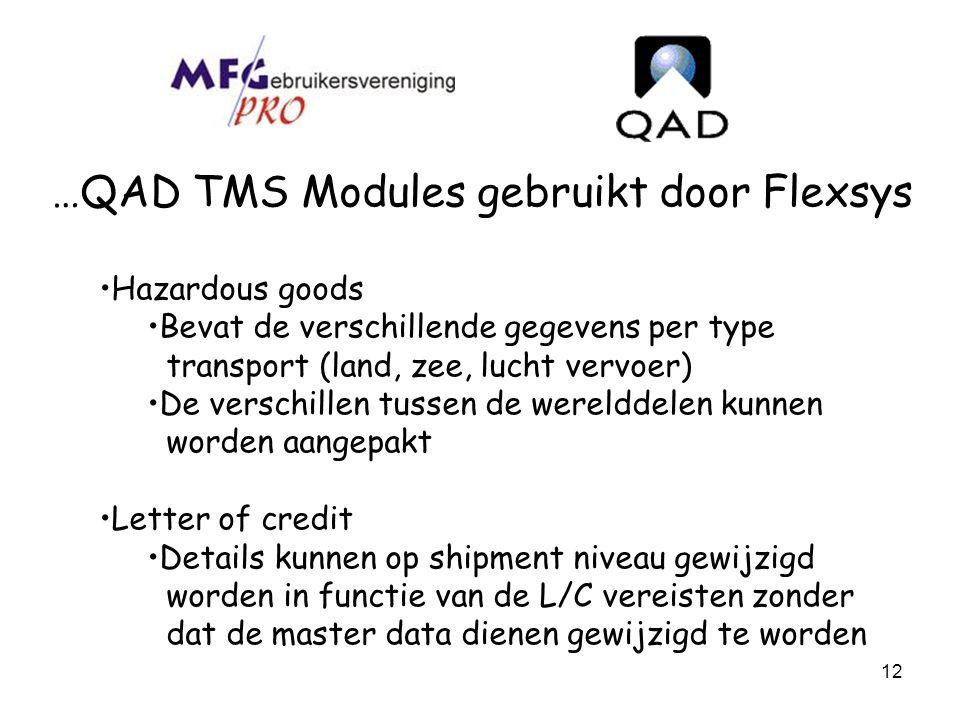 12 …QAD TMS Modules gebruikt door Flexsys Hazardous goods Bevat de verschillende gegevens per type transport (land, zee, lucht vervoer) De verschillen