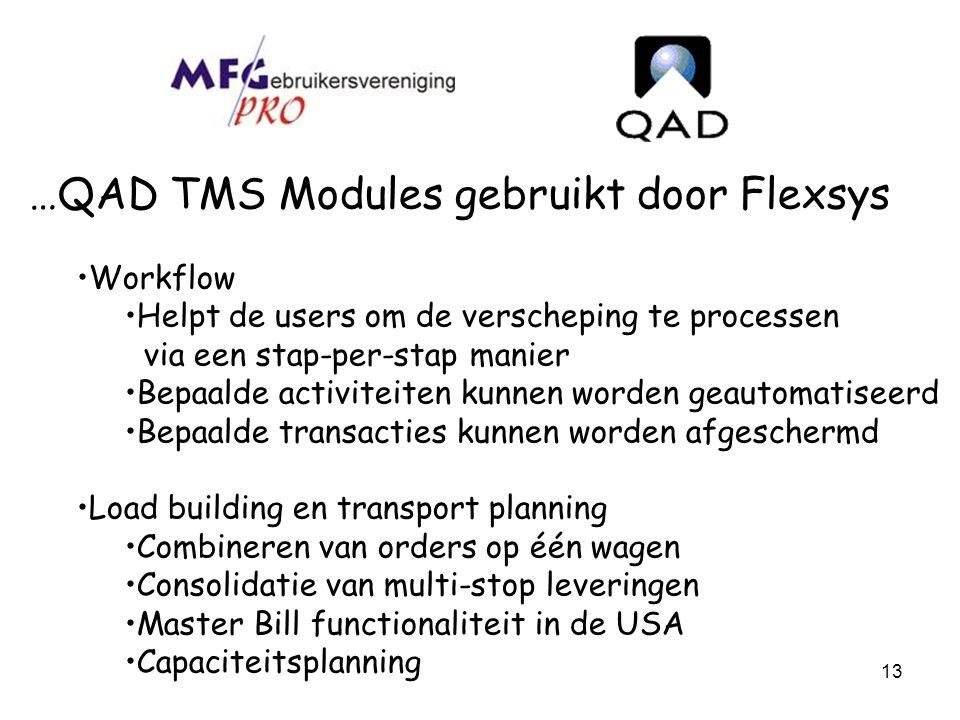 13 …QAD TMS Modules gebruikt door Flexsys Workflow Helpt de users om de verscheping te processen via een stap-per-stap manier Bepaalde activiteiten ku