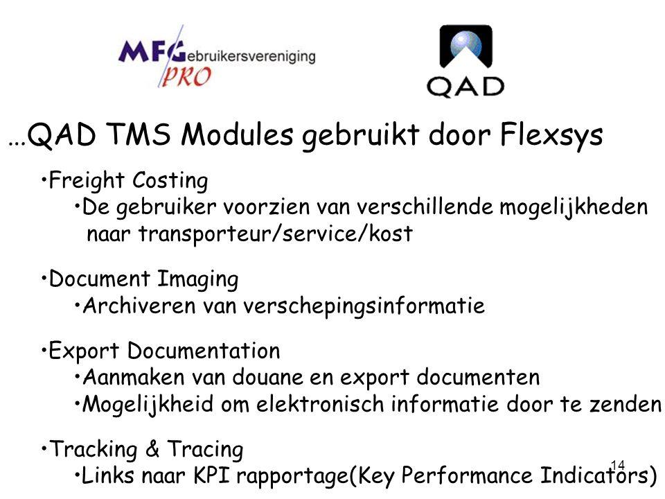 14 …QAD TMS Modules gebruikt door Flexsys Freight Costing De gebruiker voorzien van verschillende mogelijkheden naar transporteur/service/kost Documen