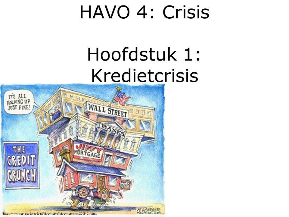 HAVO 4: Crisis Hoofdstuk 1: Kredietcrisis http://www.sgp-goedereede.nl/nieuwsbrief/nieuwsbrieven/2009-01.html