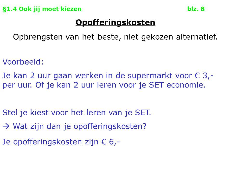 §1.4 Ook jij moet kiezenblz. 8 Voorbeeld: Je kan 2 uur gaan werken in de supermarkt voor € 3,- per uur. Of je kan 2 uur leren voor je SET economie. St