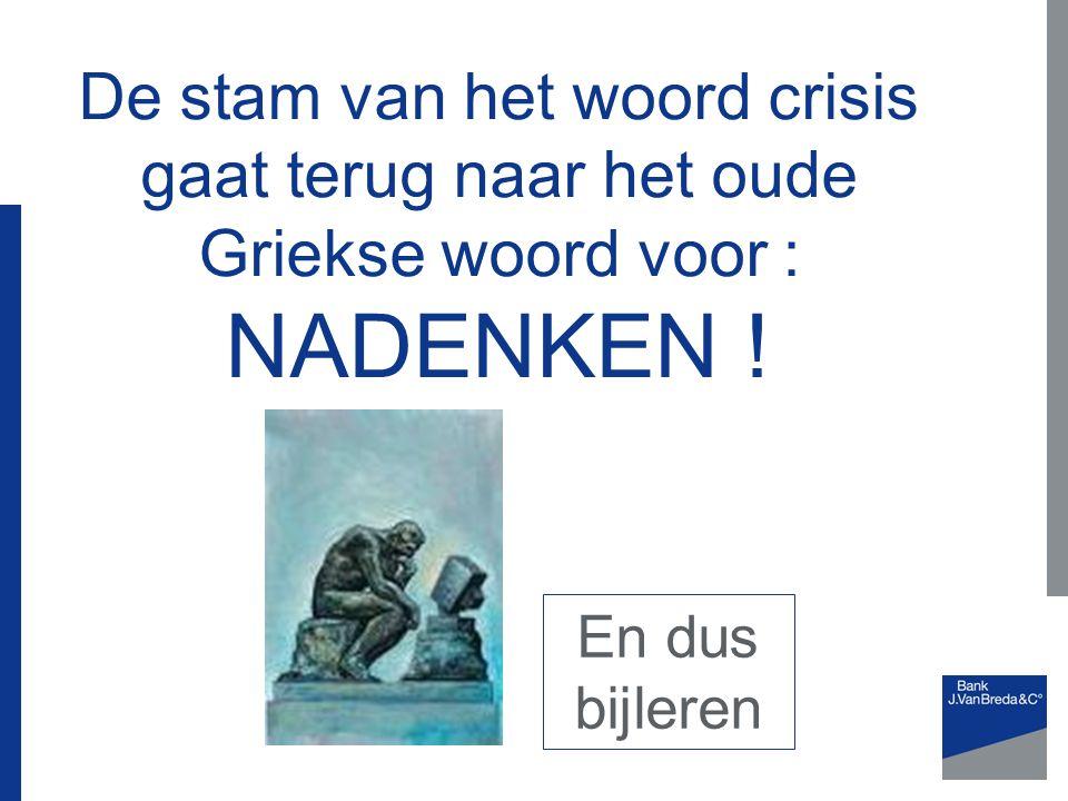 De stam van het woord crisis gaat terug naar het oude Griekse woord voor : NADENKEN ! En dus bijleren