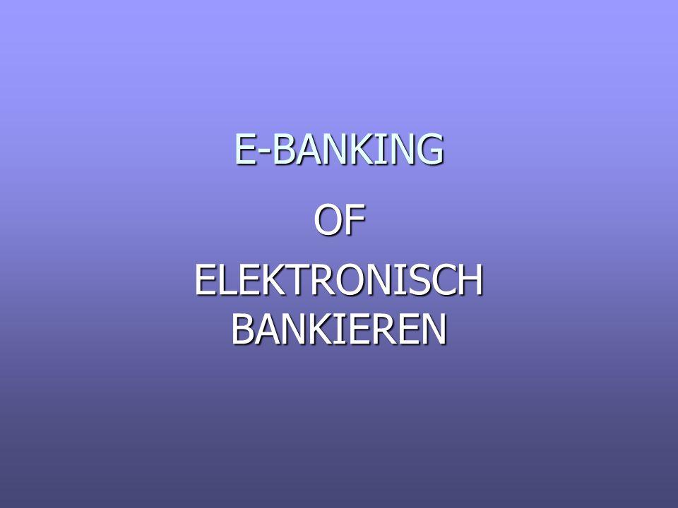 E-BANKING OF ELEKTRONISCH BANKIEREN