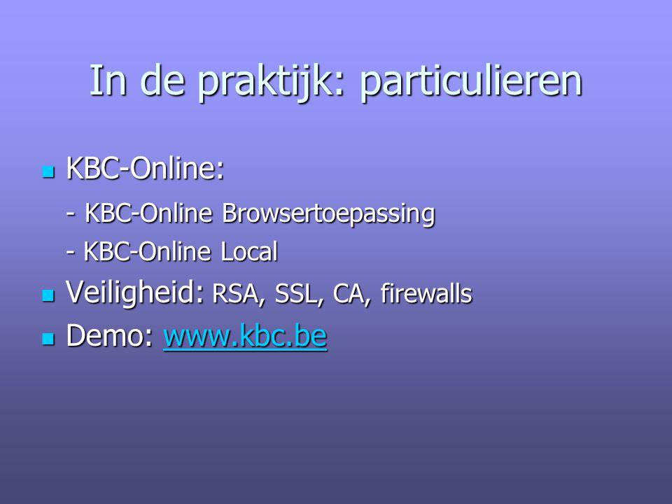 In de praktijk: particulieren KBC-Online: KBC-Online: - KBC-Online Browsertoepassing - KBC-Online Local Veiligheid: RSA, SSL, CA, firewalls Veiligheid: RSA, SSL, CA, firewalls Demo: www.kbc.be Demo: www.kbc.bewww.kbc.be