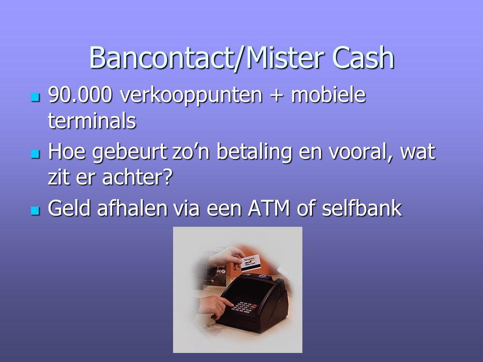 Bancontact/Mister Cash 90.000 verkooppunten + mobiele terminals 90.000 verkooppunten + mobiele terminals Hoe gebeurt zo'n betaling en vooral, wat zit er achter.