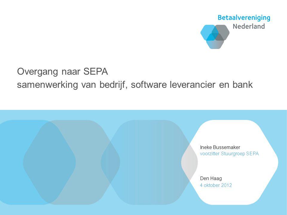 Ineke Bussemaker Den Haag voorzitter Stuurgroep SEPA 4 oktober 2012 Overgang naar SEPA samenwerking van bedrijf, software leverancier en bank