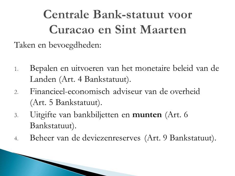 Taken en bevoegdheden: 1. Bepalen en uitvoeren van het monetaire beleid van de Landen (Art. 4 Bankstatuut). 2. Financieel-economisch adviseur van de o