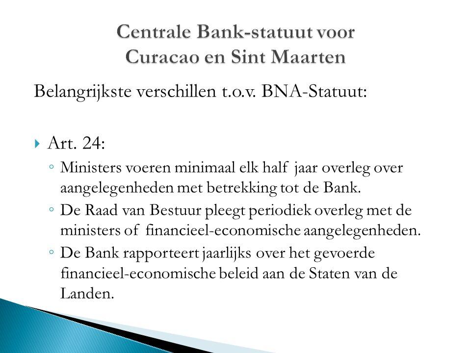 Belangrijkste verschillen t.o.v. BNA-Statuut:  Art. 24: ◦ Ministers voeren minimaal elk half jaar overleg over aangelegenheden met betrekking tot de