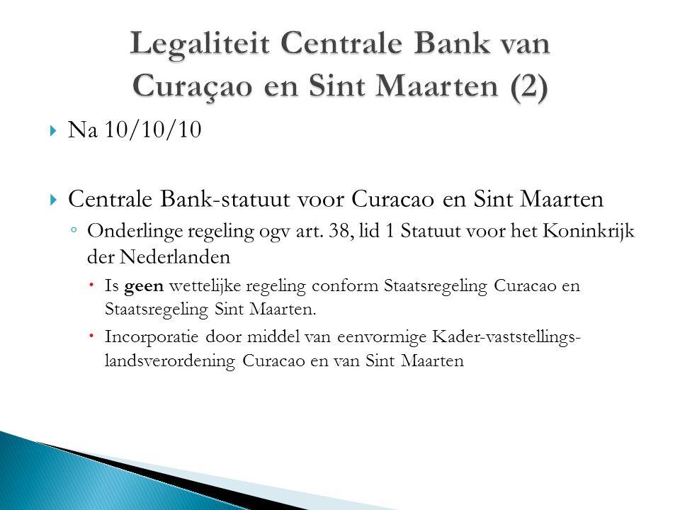  Na 10/10/10  Centrale Bank-statuut voor Curacao en Sint Maarten ◦ Onderlinge regeling ogv art. 38, lid 1 Statuut voor het Koninkrijk der Nederlande