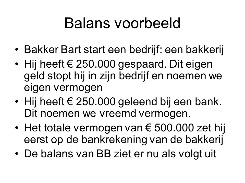 Balans ActivaPassiva Bankrekening500.000Eigen vermogen250.000 Lening bank250.000 500.000