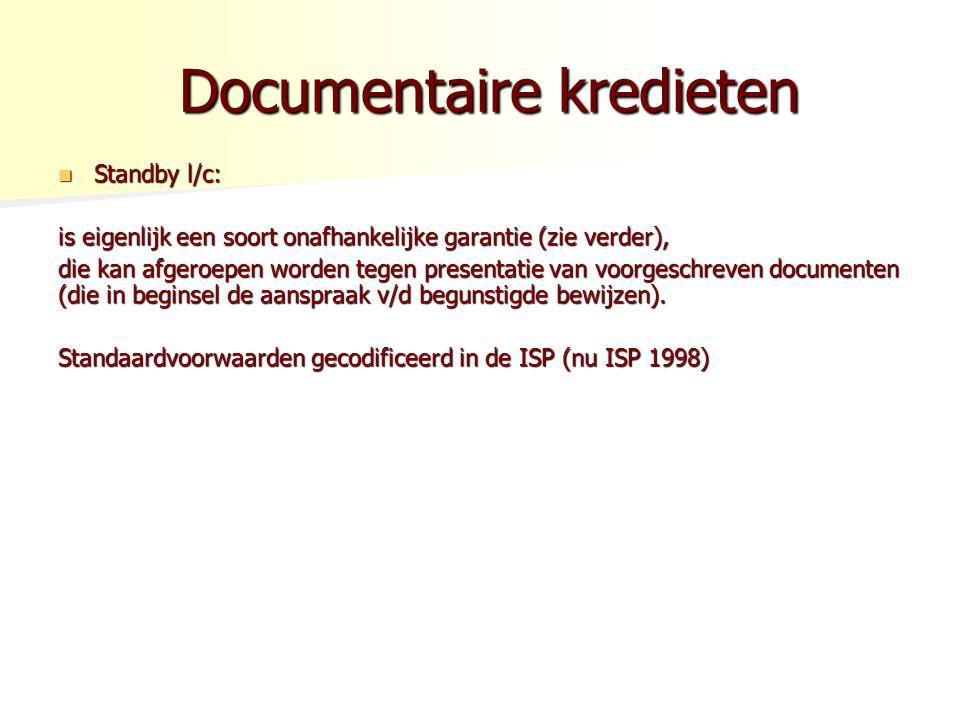 Documentaire kredieten Documentaire kredieten Standby l/c: Standby l/c: is eigenlijk een soort onafhankelijke garantie (zie verder), die kan afgeroepen worden tegen presentatie van voorgeschreven documenten (die in beginsel de aanspraak v/d begunstigde bewijzen).