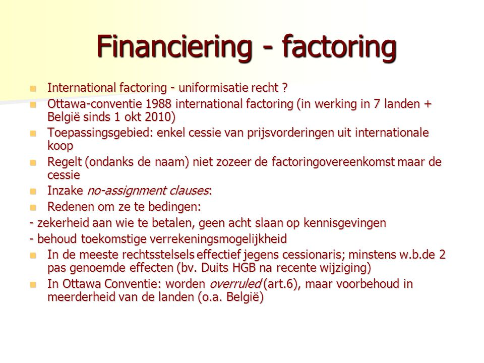 Financiering - factoring Financiering - factoring International factoring - uniformisatie recht ? International factoring - uniformisatie recht ? Otta