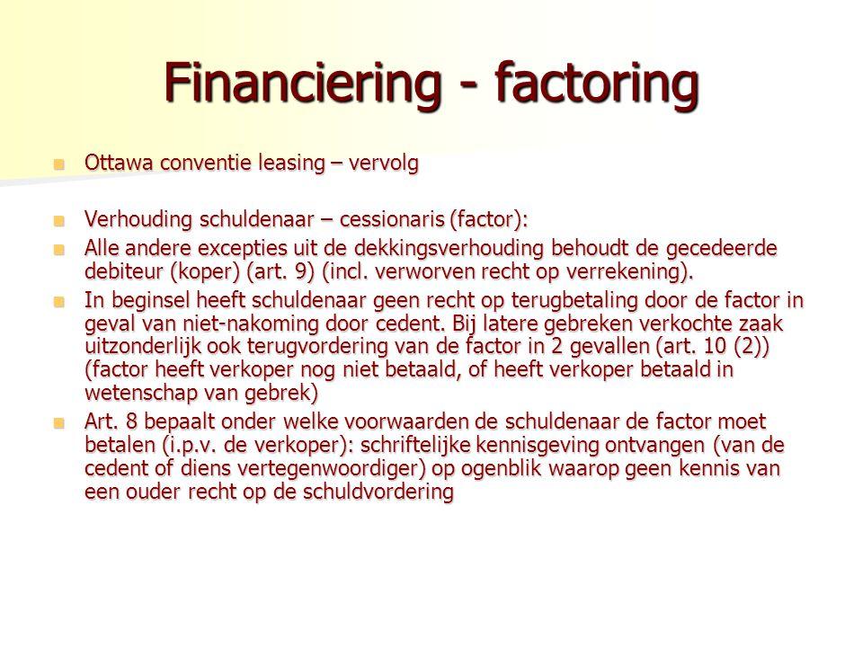 Financiering - factoring Ottawa conventie leasing – vervolg Ottawa conventie leasing – vervolg Verhouding schuldenaar – cessionaris (factor): Verhoudi