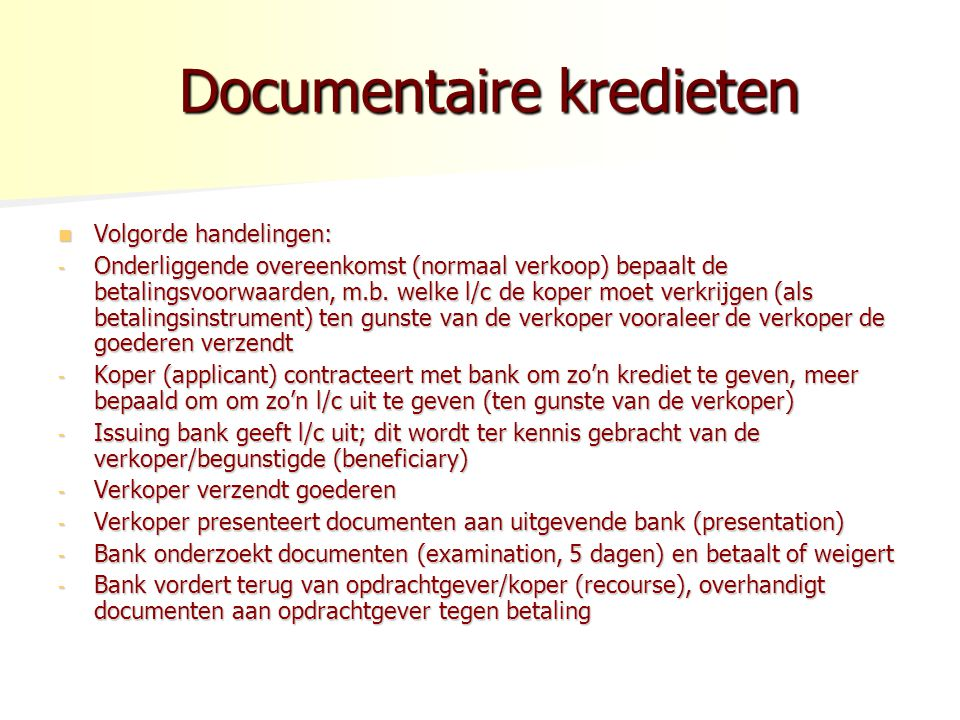 Documentaire kredieten Documentaire kredieten Volgorde handelingen: Volgorde handelingen: - Onderliggende overeenkomst (normaal verkoop) bepaalt de betalingsvoorwaarden, m.b.