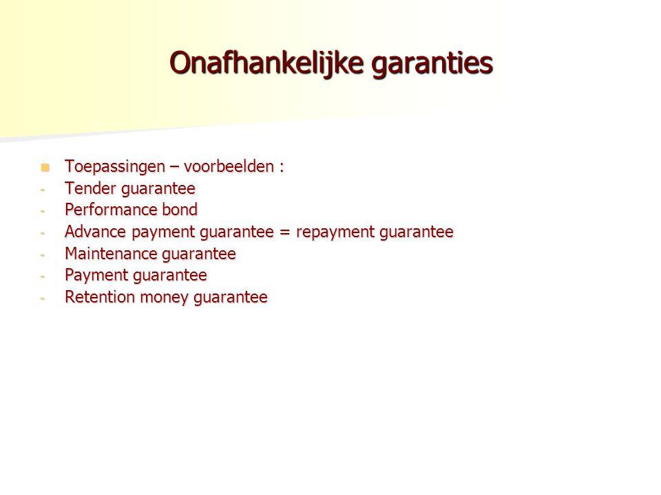 Onafhankelijke garanties Toepassingen – voorbeelden : Toepassingen – voorbeelden : - Tender guarantee - Performance bond - Advance payment guarantee =