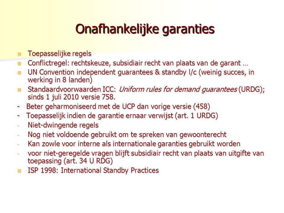 Onafhankelijke garanties Onafhankelijke garanties Toepasselijke regels Toepasselijke regels Conflictregel: rechtskeuze, subsidiair recht van plaats va
