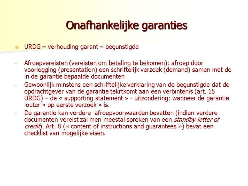 Onafhankelijke garanties Onafhankelijke garanties URDG – verhouding garant – begunstigde URDG – verhouding garant – begunstigde - Afroepvereisten (ver