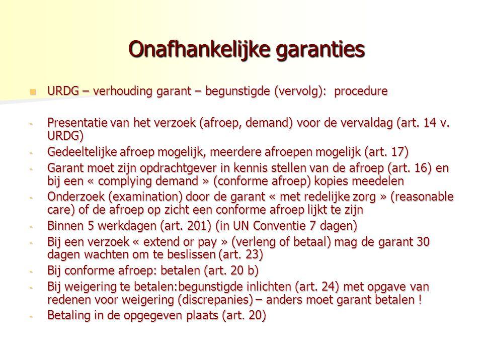 Onafhankelijke garanties Onafhankelijke garanties URDG – verhouding garant – begunstigde (vervolg): procedure URDG – verhouding garant – begunstigde (