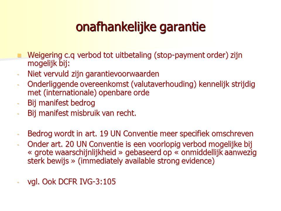 onafhankelijke garantie Weigering c.q verbod tot uitbetaling (stop-payment order) zijn mogelijk bij: Weigering c.q verbod tot uitbetaling (stop-paymen