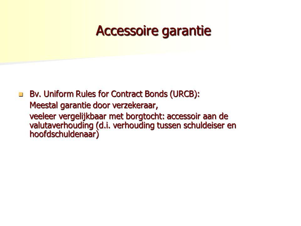 Accessoire garantie Accessoire garantie Bv. Uniform Rules for Contract Bonds (URCB): Bv. Uniform Rules for Contract Bonds (URCB): Meestal garantie doo
