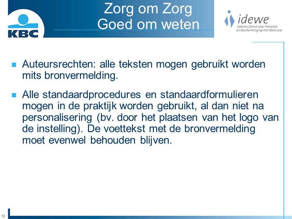 12 Zorg om Zorg Goed om weten Auteursrechten: alle teksten mogen gebruikt worden mits bronvermelding.