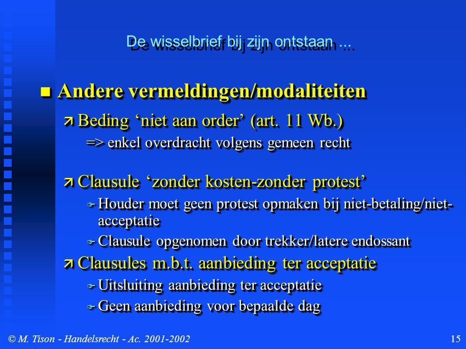 © M. Tison- Handelsrecht - Ac. 2001-200215 Andere vermeldingen/modaliteiten Andere vermeldingen/modaliteiten  Beding 'niet aan order' (art. 11 Wb.) =
