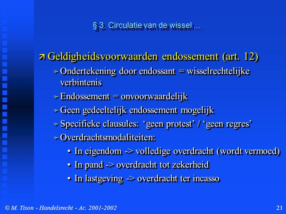 © M. Tison- Handelsrecht - Ac. 2001-200221  Geldigheidsvoorwaarden endossement (art. 12)  Ondertekening door endossant = wisselrechtelijke verbinten