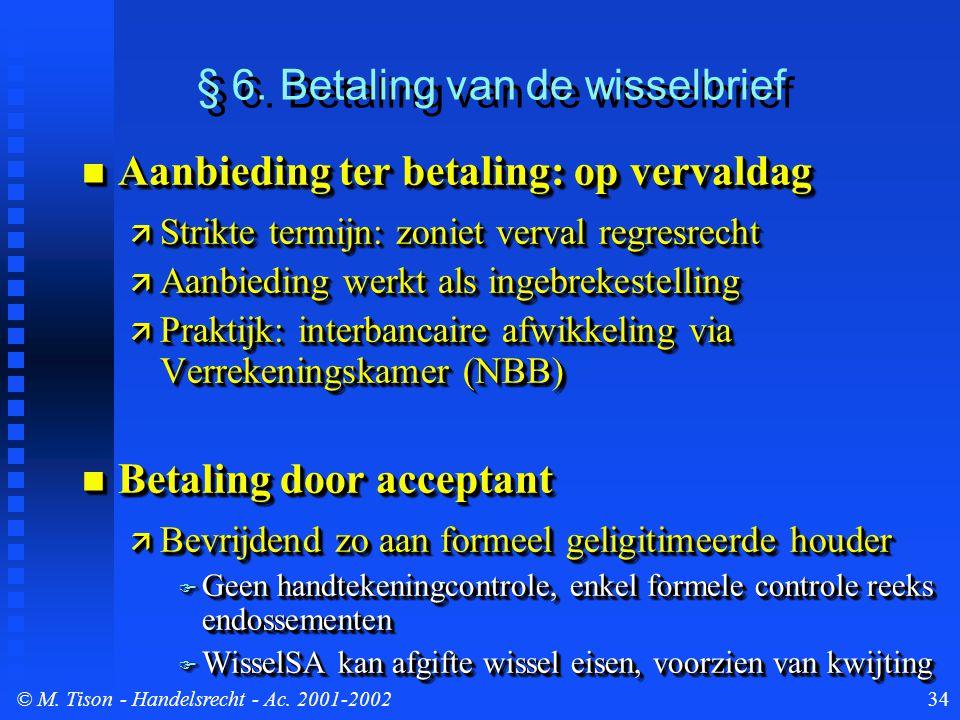 © M. Tison- Handelsrecht - Ac. 2001-200234 § 6. Betaling van de wisselbrief Aanbieding ter betaling: op vervaldag Aanbieding ter betaling: op vervalda