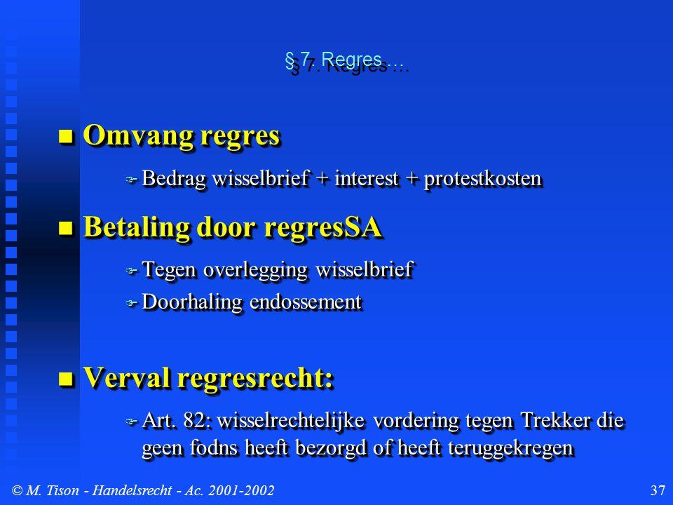 © M. Tison- Handelsrecht - Ac. 2001-200237 § 7. Regres … Omvang regres Omvang regres  Bedrag wisselbrief + interest + protestkosten Betaling door reg