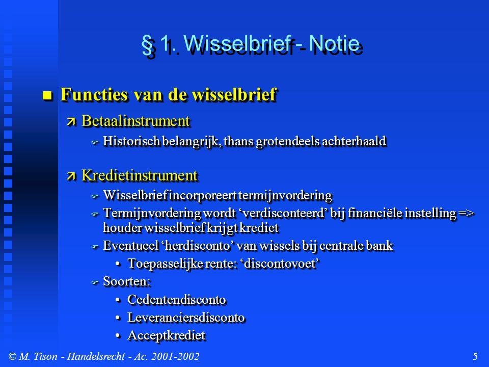 © M. Tison- Handelsrecht - Ac. 2001-20025 § 1. Wisselbrief - Notie Functies van de wisselbrief Functies van de wisselbrief  Betaalinstrument  Histor