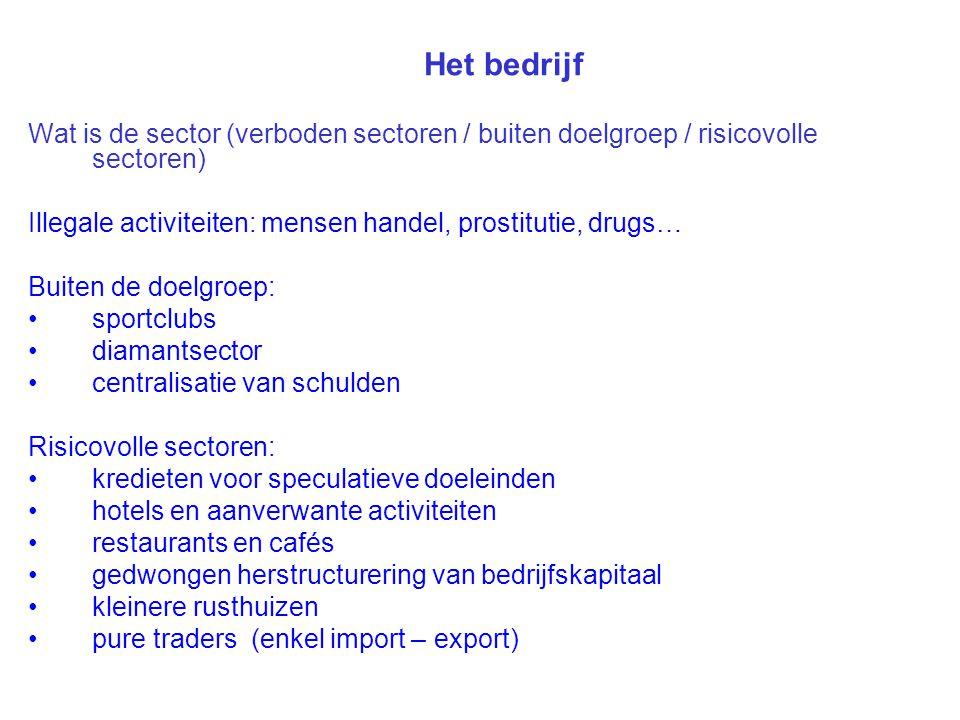 Het bedrijf Wat is de sector (verboden sectoren / buiten doelgroep / risicovolle sectoren) Illegale activiteiten: mensen handel, prostitutie, drugs… B