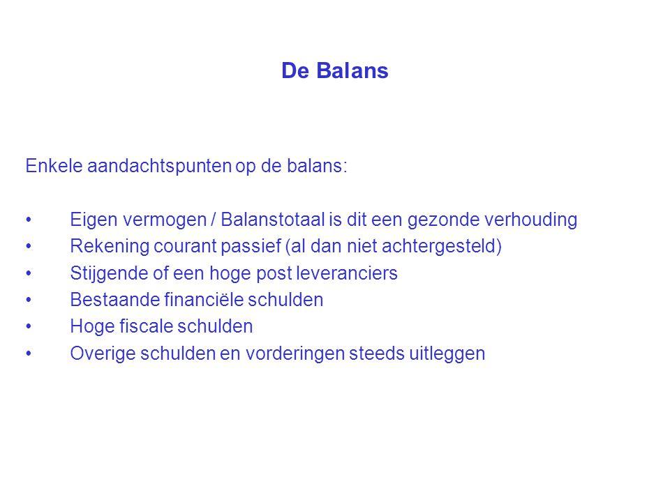 De Balans Enkele aandachtspunten op de balans: Eigen vermogen / Balanstotaal is dit een gezonde verhouding Rekening courant passief (al dan niet achte