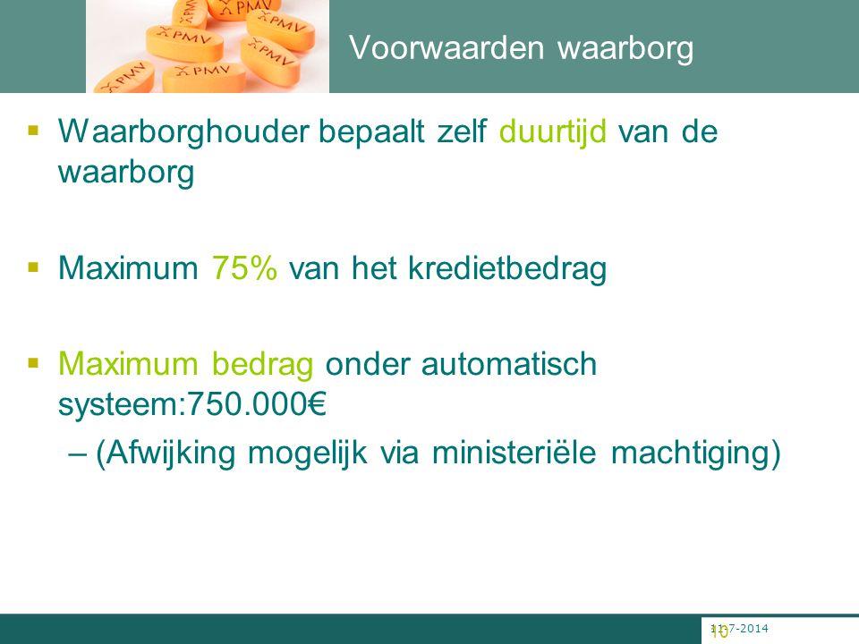 11-7-2014 10 Voorwaarden waarborg  Waarborghouder bepaalt zelf duurtijd van de waarborg  Maximum 75% van het kredietbedrag  Maximum bedrag onder au