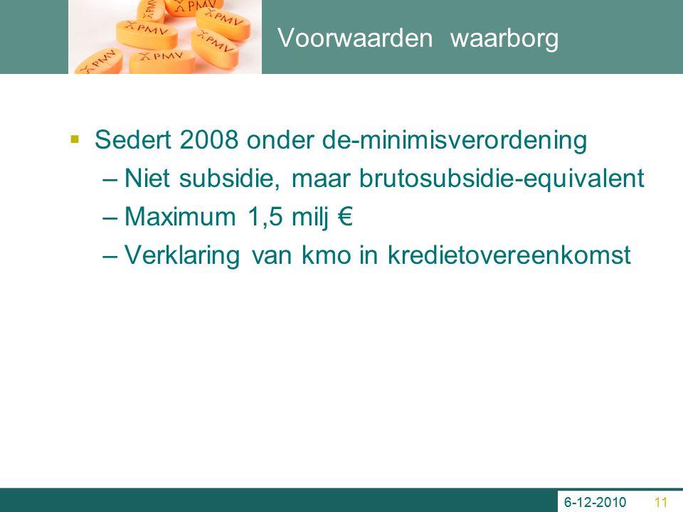 Voorwaarden waarborg  Sedert 2008 onder de-minimisverordening –Niet subsidie, maar brutosubsidie-equivalent –Maximum 1,5 milj € –Verklaring van kmo i